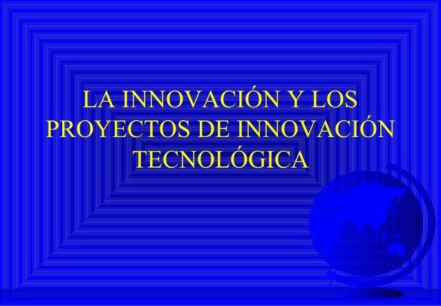 LA INNOVACIÓN Y LOS PROYECTOS DE INNOVACIÓN TECNOLÓGICA