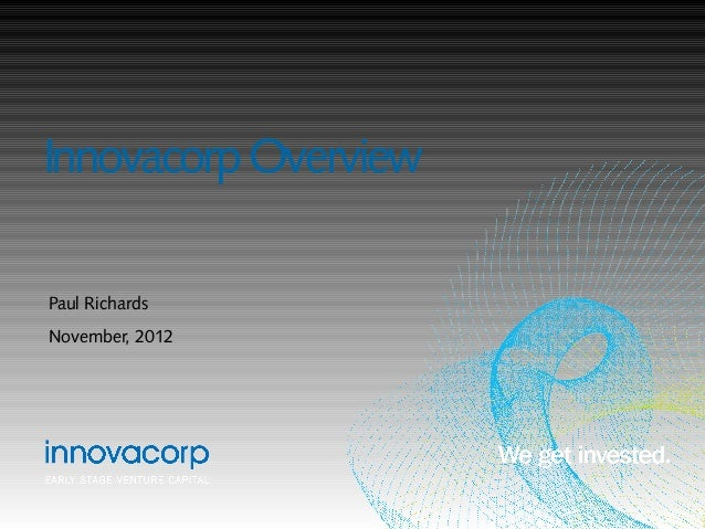 Innovacorp OverviewPaul RichardsNovember, 2012
