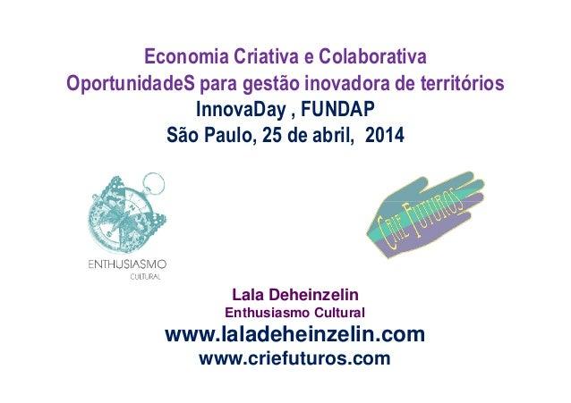Economia Criativa e Colaborativa OportunidadeS para gestão inovadora de territórios InnovaDay , FUNDAP São Paulo, 25 de ab...
