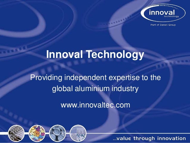 Innoval Technology Providing independent expertise to the global aluminium industry www.innovaltec.com