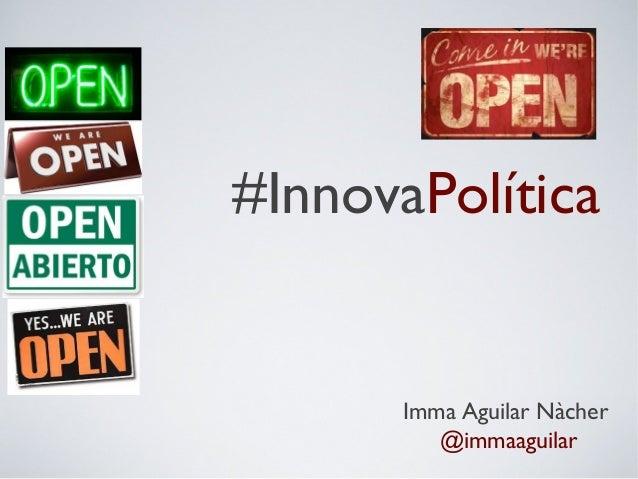 #InnovaPolítica  Imma Aguilar Nàcher @immaaguilar