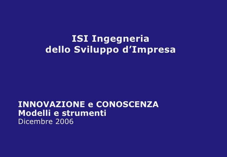 INNOVAZIONE e CONOSCENZA Modelli e strumenti Dicembre 2006 ISI Ingegneria dello Sviluppo d'Impresa