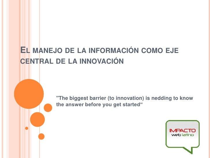"""El manejo de la información como eje central de la innovación<br />""""The biggest barrier (to innovation) is nedding to..."""