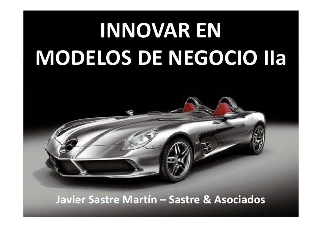 INNOVAR ENMODELOS DE NEGOCIO IIa Javier Sastre Martín – Sastre & Asociados