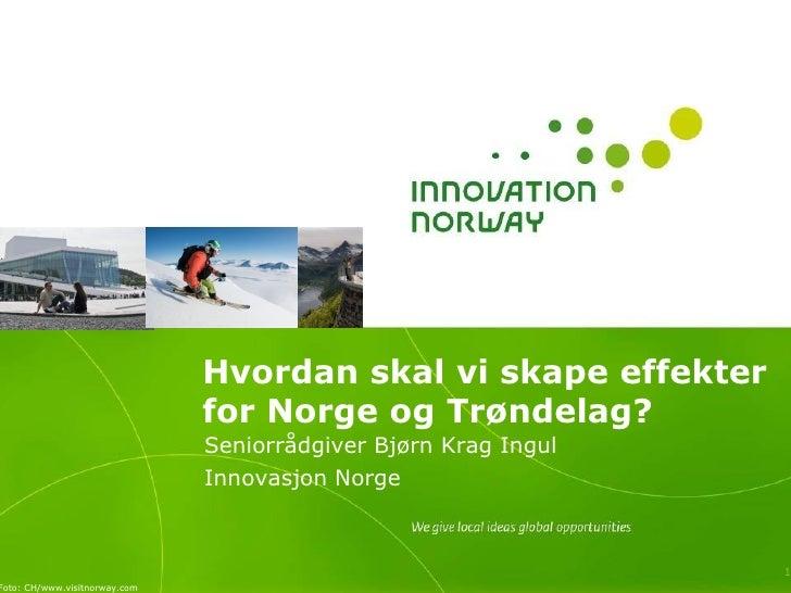 Hvordan skal vi skape effekter                               for Norge og Trøndelag?                               Seniorr...
