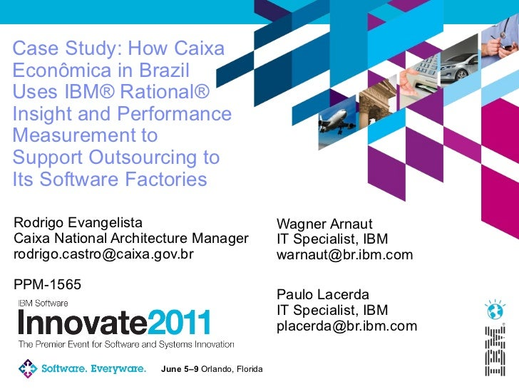 Case Study: How Caixa Econômica in Brazil Uses IBM® Rational® Insight and Performance Measurement to Support Outsourcing to Its Software Factories