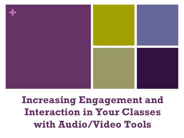 + Increasing Engagement and Interaction in Your Classes with Audio/Video Tools