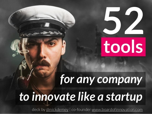 52 tools for any company to innovate like a startup deck by @nickdemey | co-founder www.boardofinnovation.com