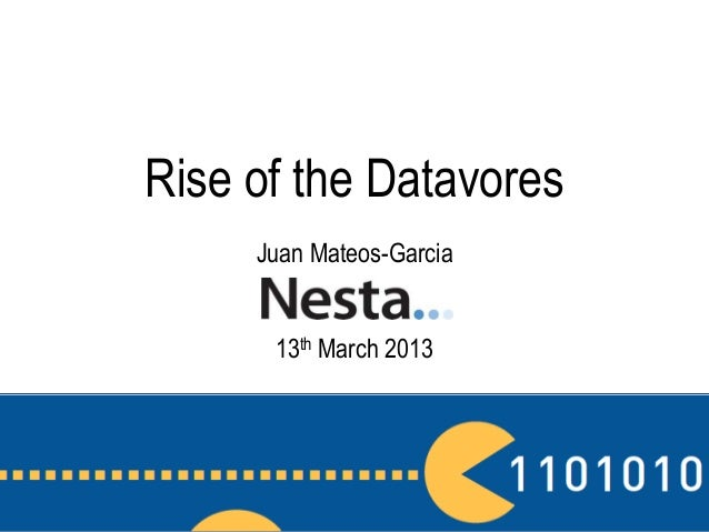 Rise of the Datavores     Juan Mateos-Garcia      13th March 2013