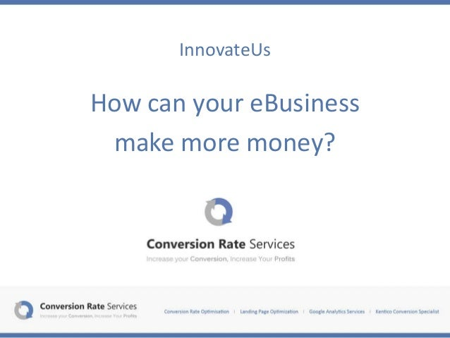 InnovateUsHow can your eBusiness make more money?