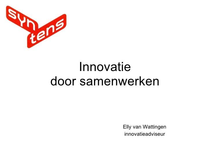 Innovatie in de praktijk Elly van Wattingen innovatieadviseur 27 november 2009