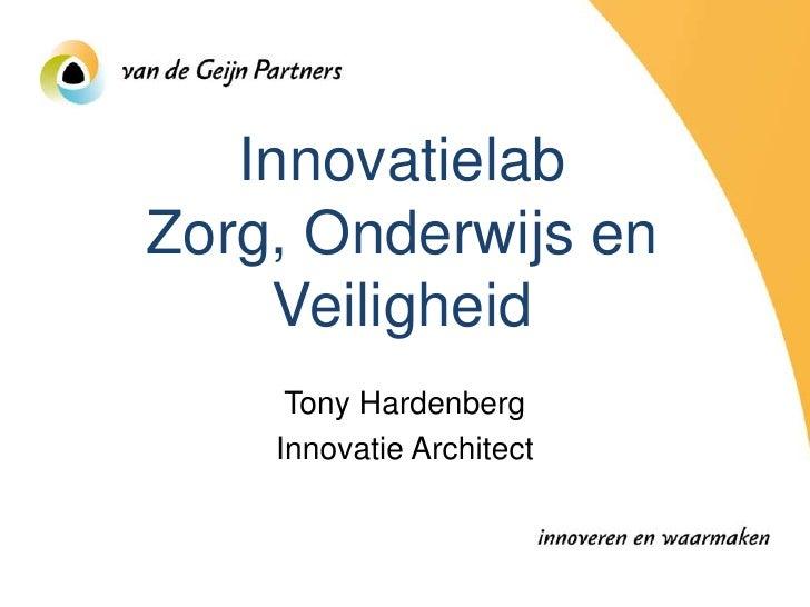 Innovatielab Zorg, Onderwijs en     Veiligheid      Tony Hardenberg     Innovatie Architect
