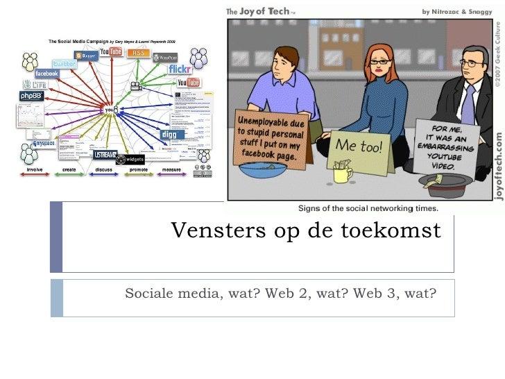 Vensters op de toekomst Sociale media, wat? Web 2, wat? Web 3, wat?