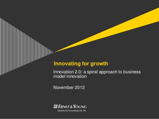 Innovating for growthInnovation 2.0: a spiral approach to businessmodel innovationNovember 2012