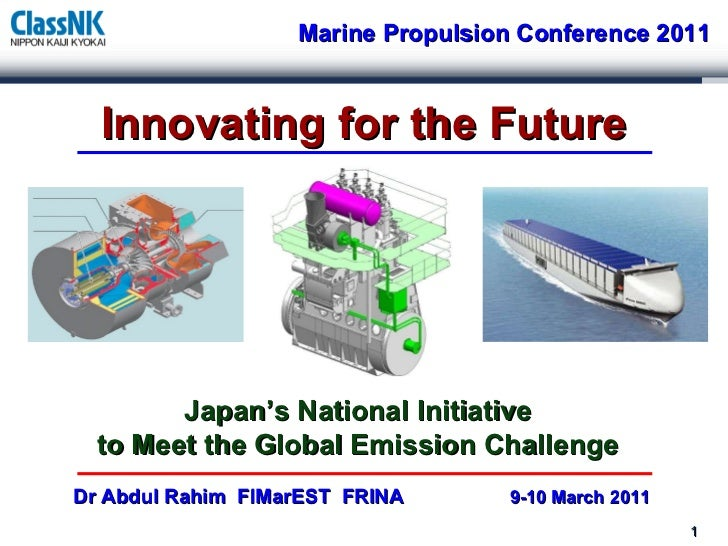 Innovating for the Future Dr Abdul Rahim  FIMarEST  FRINA  9-10 March 2011  Marine Propulsion Conference 2011 Japan's Nati...