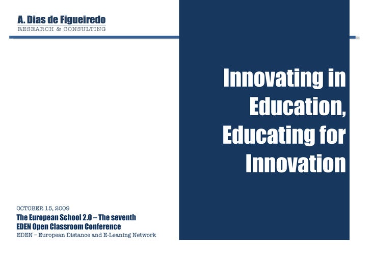 Innovating in Education, Educating for Innovation OCTOBER 15, 2009 The European School 2.0 – The seventh  EDEN Open Classr...
