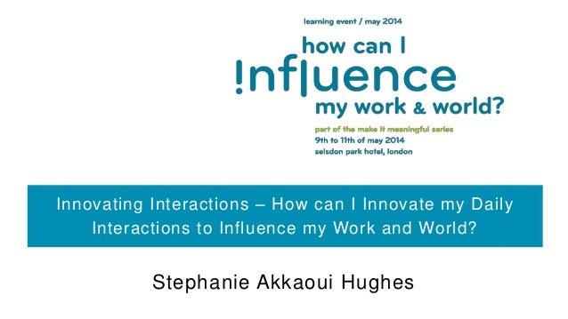 Innovating interactions   stephanie akkaoui hughes