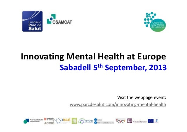 Innovating Mental Health at Europe Sabadell 5th September, 2013  Visit the webpage event: www.parcdesalut.com/innovating-m...