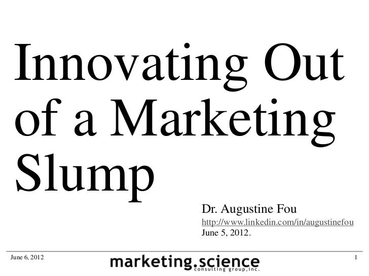 Innovating Out of a Marketing Slump         Dr. Augustine Fou               http://www.linkedin.com/in/augustinefou       ...