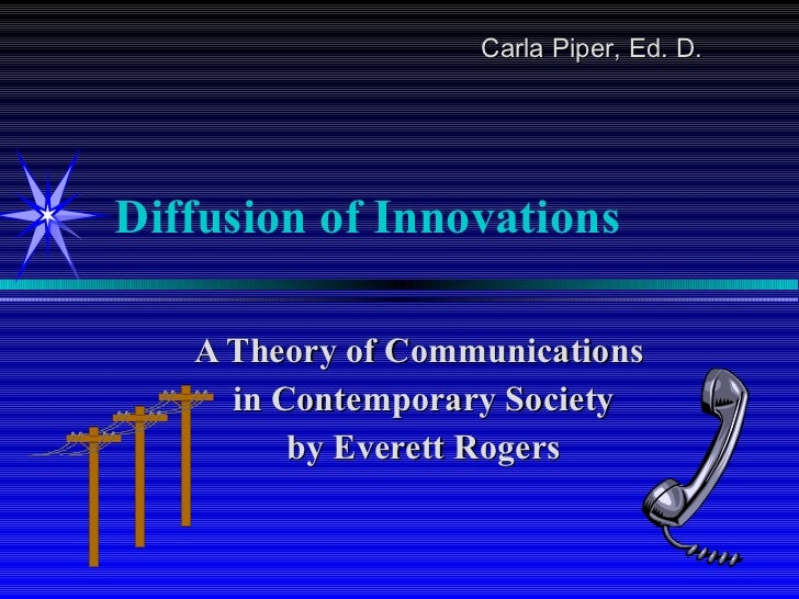 Diffusion of Innovations A Theory of Communications  in Contemporary Society by Everett Rogers Carla Piper, Ed. D.