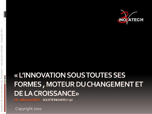 Inovatech 3V: Les formations de l'innovation – reproduction interdite – Copyright 2011 Copyright 2011