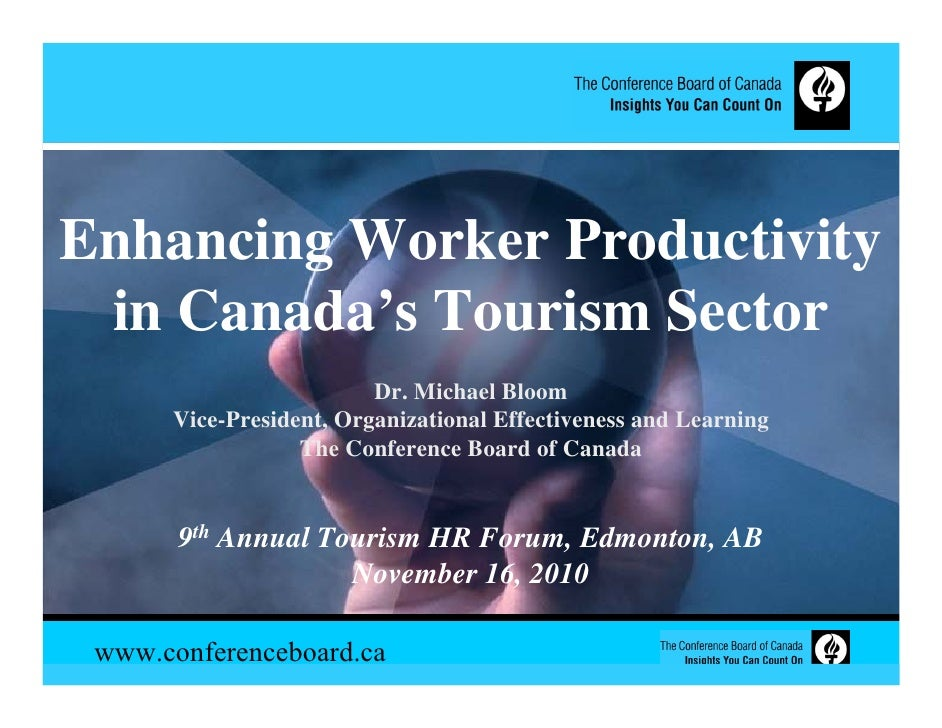 Enhancing Worker Productivity in Canada's Tourism Sector                         Dr. Michael Bloom      Vice-President, Or...