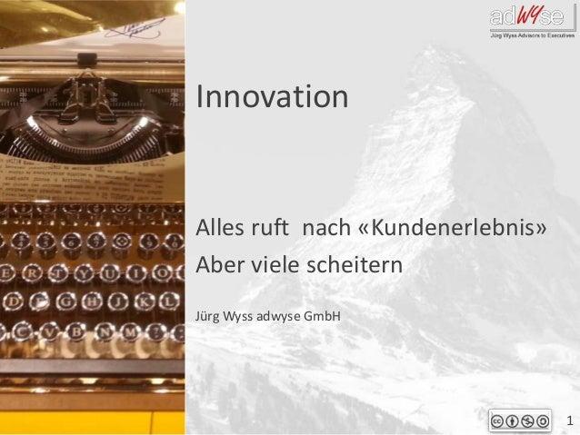 1 Jürg Wyss adwyse GmbH Innovation Alles ruft nach «Kundenerlebnis» Aber viele scheitern