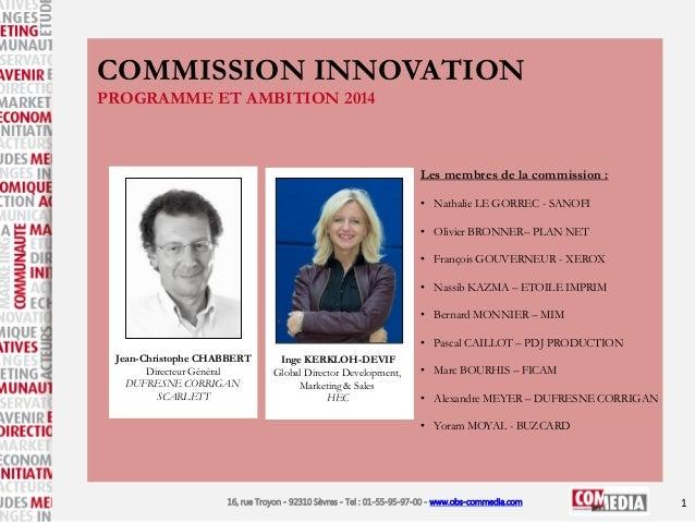 COMMISSION INNOVATION PROGRAMME ET AMBITION 2014  Les membres de la commission : • Nathalie LE GORREC - SANOFI • Olivier B...