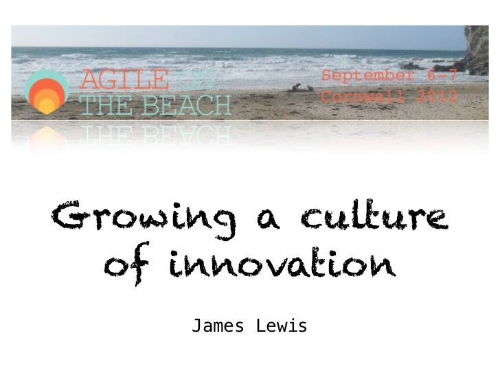 Growing a culture  of innovation      James Lewis