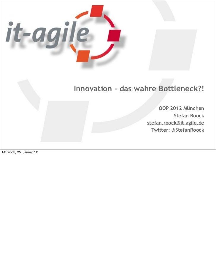Innovation - das wahre Bottleneck?!                                                  OOP 2012 München                     ...