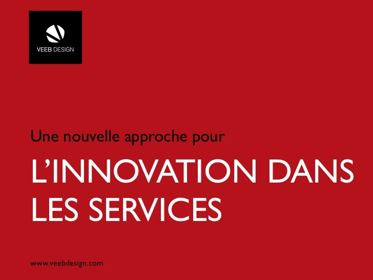 Une nouvelle approche pourL'INNOVATION DANSLES SERVICESwww.veebdesign.com