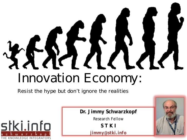 Innovation Economy: Resist the hype but don¡¯t ignore the realities                                 Dr. Jimmy Schwarzkopf ...