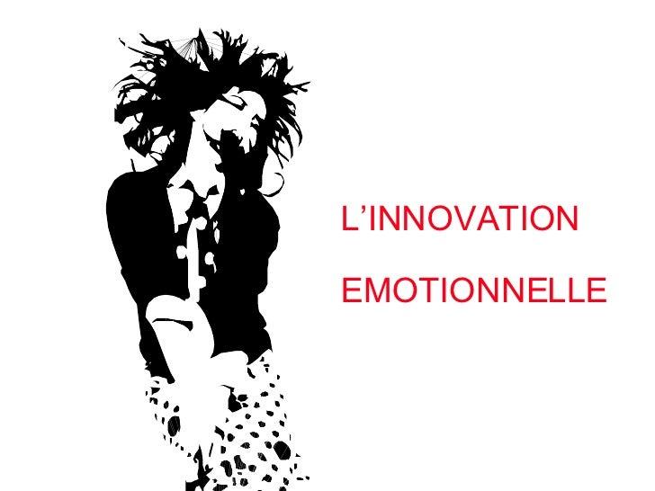 l'innovation emotionelle : comment nos emotions vont bouleverser l'innovation, le marketing, la communication, les médias, le management
