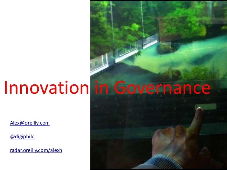 Innovation in GovernanceAlex@oreilly.com@digiphileradar.oreilly.com/alexh