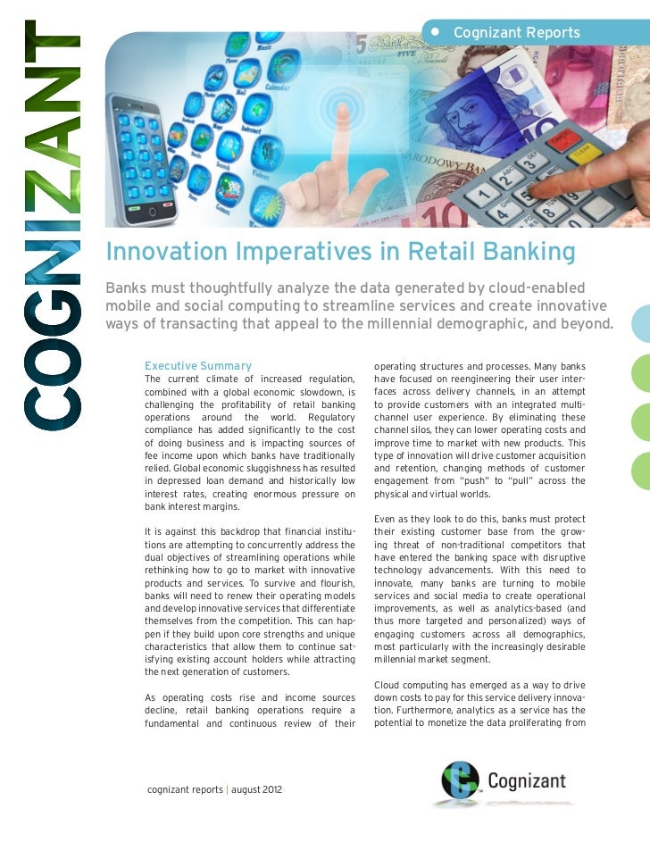 •	 Cognizant ReportsInnovation Imperatives in Retail BankingBanks must thoughtfully analyze the data generated by cloud-en...