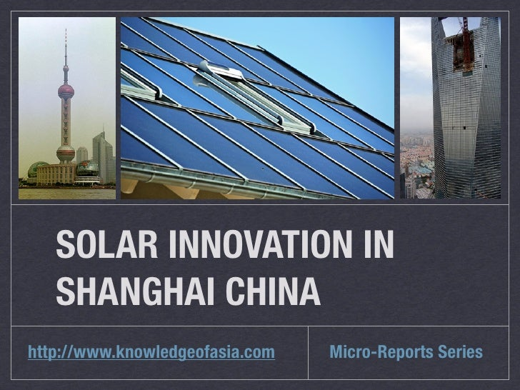 SOLAR INNOVATION IN   SHANGHAI CHINAhttp://www.knowledgeofasia.com   Micro-Reports Series