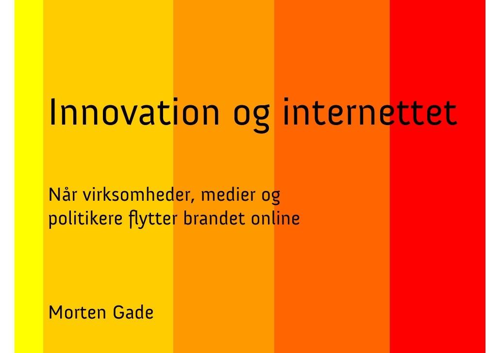 Innovation og internettet Når virksomheder, medier og politikere flytter brandet online    Morten Gade