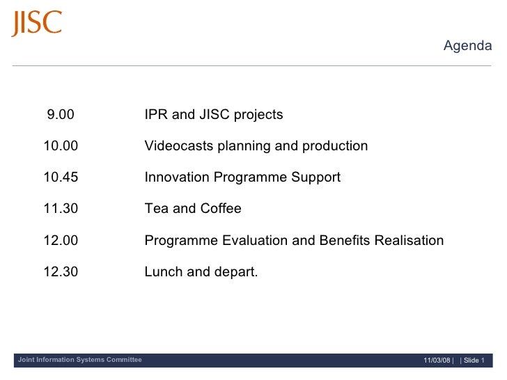 Agenda   9.00 IPR and JISC projects 10.00  Videocasts planning and production 10.45  Innovation Programme ...