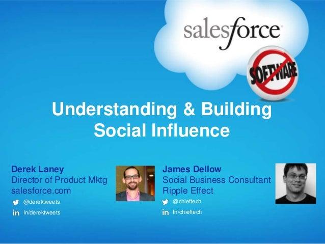 Understanding & Building                 Social InfluenceDerek Laney                James DellowDirector of Product Mktg  ...