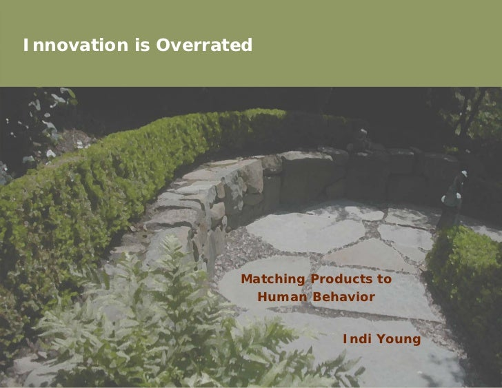 Innovation is Overrated                          Matching Products to                        Human Behavior               ...