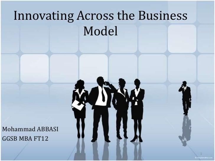 Innovating Across the Business              ModelMohammad ABBASIGGSB MBA FT12                                   1
