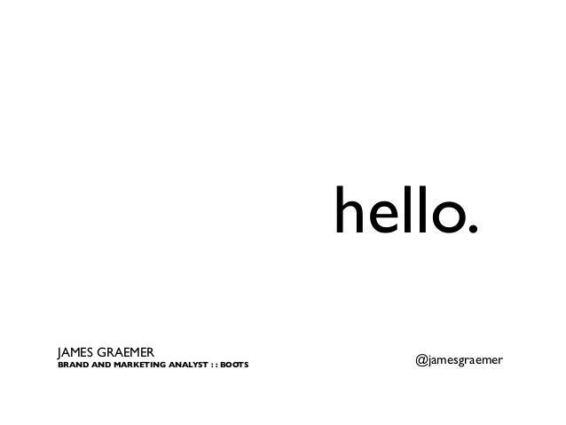 hello.JAMES GRAEMER                              @jamesgraemerBRAND AND MARKETING ANALYST : : BOOTS