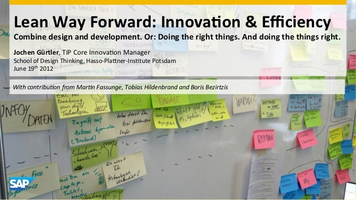 Lean Way Forward: Innova0on & Efficiency    Combine design and development. Or: Doing the right...