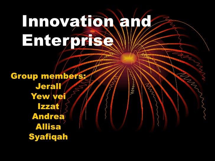 Innovation and Enterprise Group members: Jerall Yew vei Izzat Andrea Allisa Syafiqah