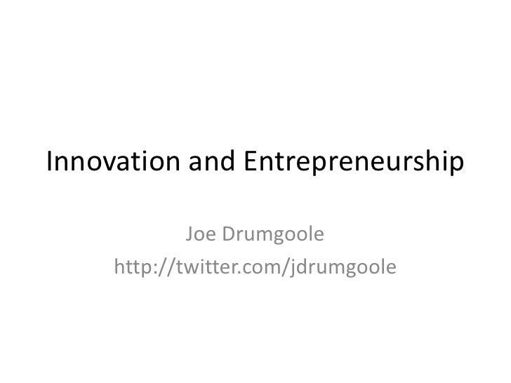 Innovation and Entrepreneurship<br />Joe Drumgoole<br />http://twitter.com/jdrumgoole<br />