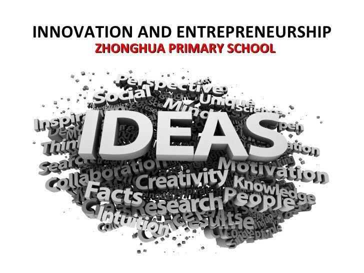 INNOVATION AND ENTREPRENEURSHIP      ZHONGHUA PRIMARY SCHOOL
