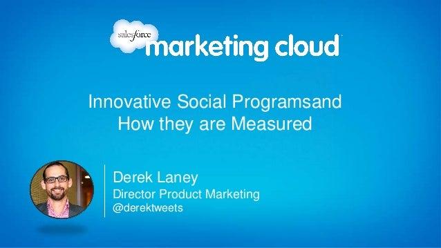 Innovative Social Programsand   How they are Measured  Derek Laney  Director Product Marketing  @derektweets