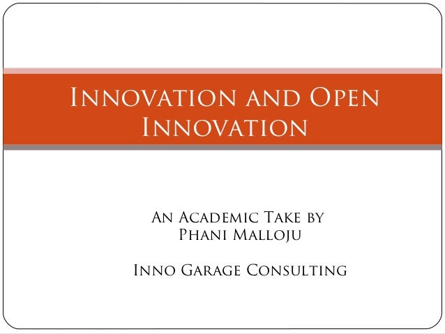 Innovation and Open Innovation  An Academic Take by Phani Malloju Inno Garage Consulting