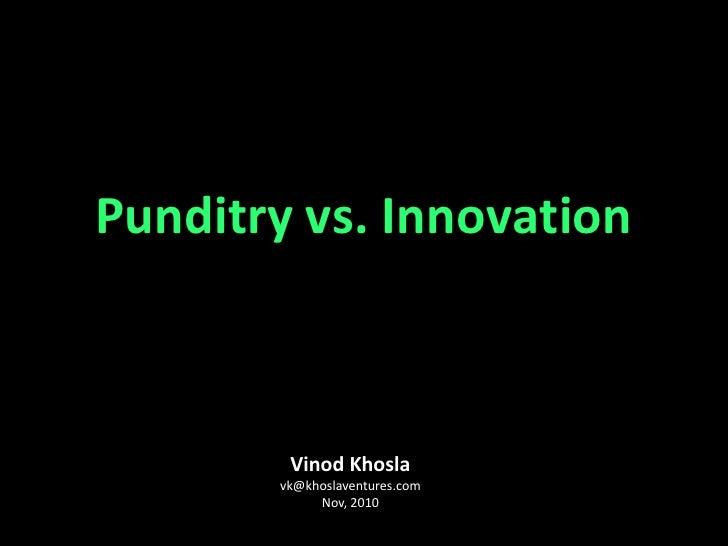 Vinod Khosla [email_address] Nov, 2010 Punditry vs. Innovation