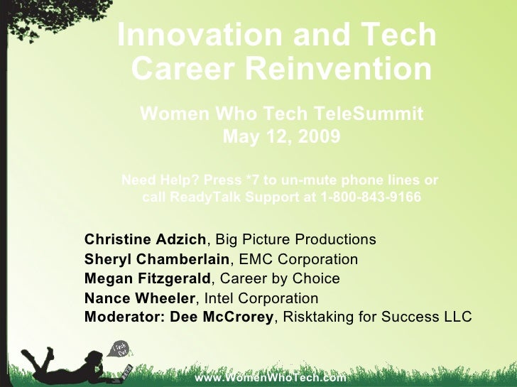 Innovation and Tech  Career Reinvention Women Who Tech TeleSummit May 12, 2009 Need Help? Press *7 to un-mute phone lines ...